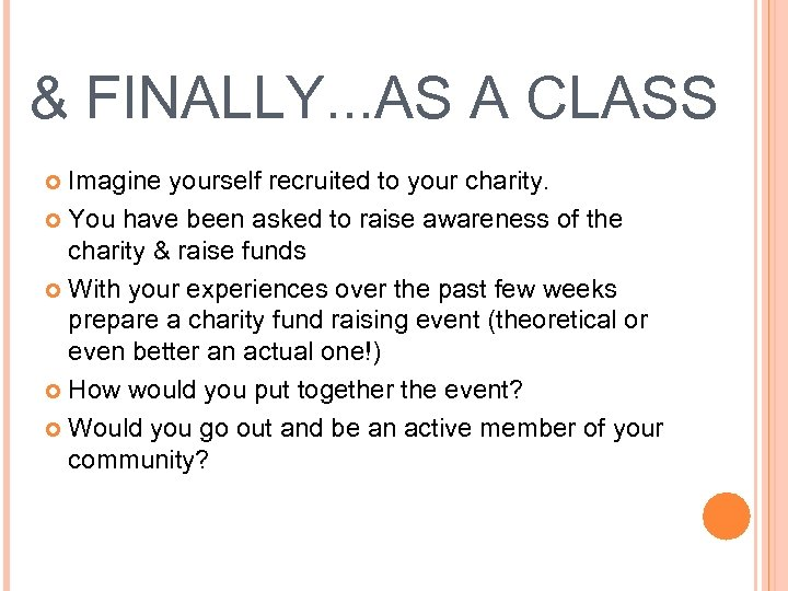& FINALLY. . . AS A CLASS Imagine yourself recruited to your charity. You