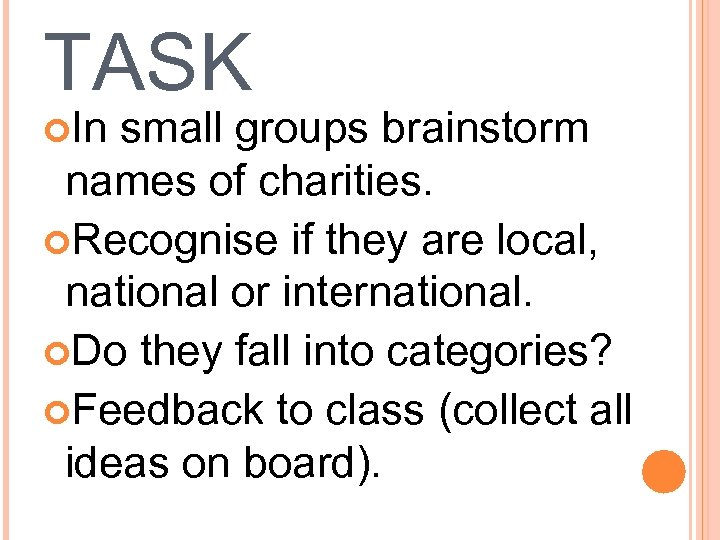 TASK In small groups brainstorm names of charities. Recognise if they are local, national