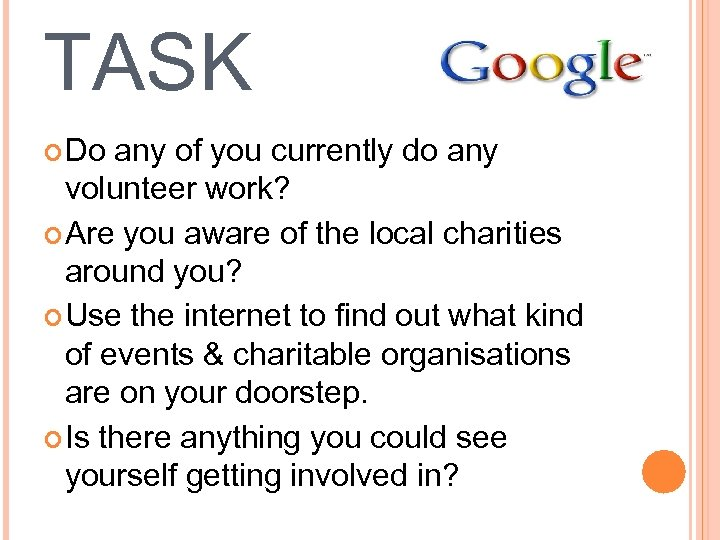 TASK Do any of you currently do any volunteer work? Are you aware of