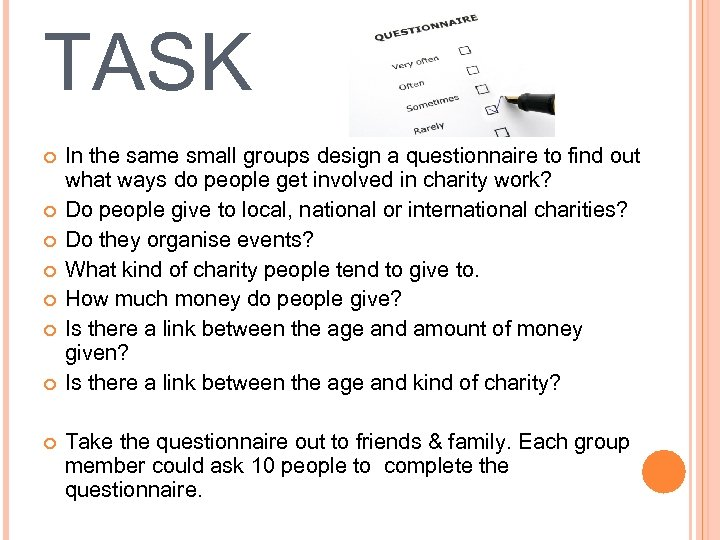 TASK In the same small groups design a questionnaire to find out what ways