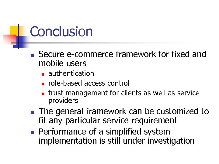 Conclusion n Secure e-commerce framework for fixed and mobile users n n n authentication