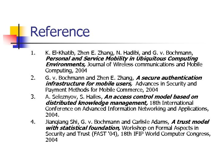 Reference 1. 2. 3. 4. K. El-Khatib, Zhen E. Zhang, N. Hadibi, and G.