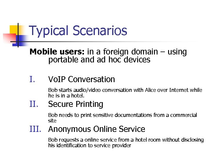 Typical Scenarios Mobile users: in a foreign domain – using portable and ad hoc