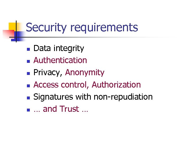 Security requirements n n n Data integrity Authentication Privacy, Anonymity Access control, Authorization Signatures