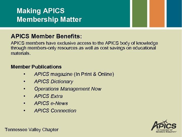 Making APICS Membership Matter APICS Member Benefits: APICS members have exclusive access to the