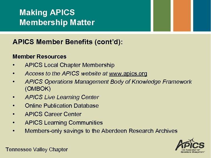 Making APICS Membership Matter APICS Member Benefits (cont'd): Member Resources • APICS Local Chapter
