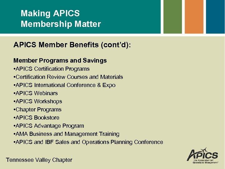 Making APICS Membership Matter APICS Member Benefits (cont'd): Member Programs and Savings • APICS