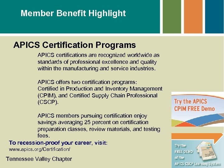 Member Benefit Highlight APICS Certification Programs APICS certifications are recognized worldwide as standards of