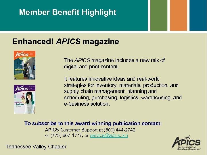 Member Benefit Highlight Enhanced! APICS magazine The APICS magazine includes a new mix of