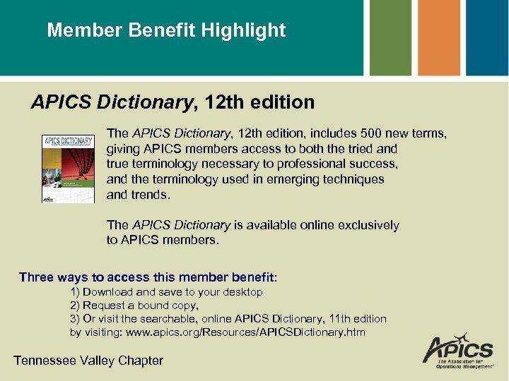 Member Benefit Highlight APICS Dictionary, 12 th edition The APICS Dictionary, 12 th edition,