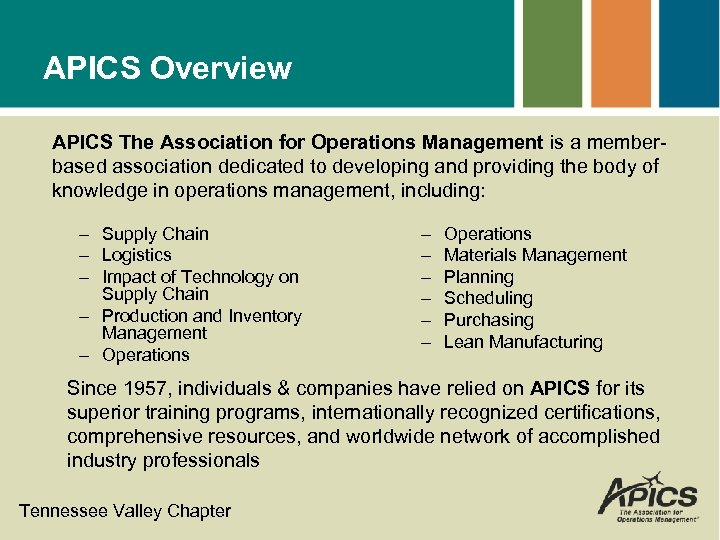 APICS Overview APICS The Association for Operations Management is a memberbased association dedicated to