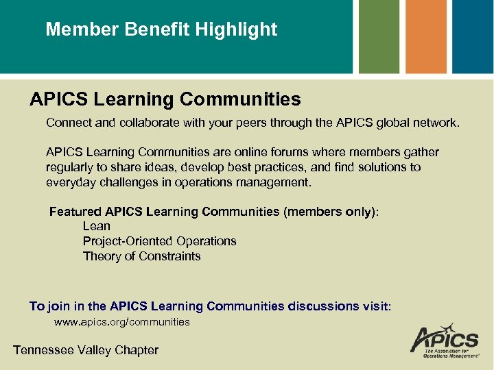Member Benefit Highlight APICS Learning Communities Connect and collaborate with your peers through the