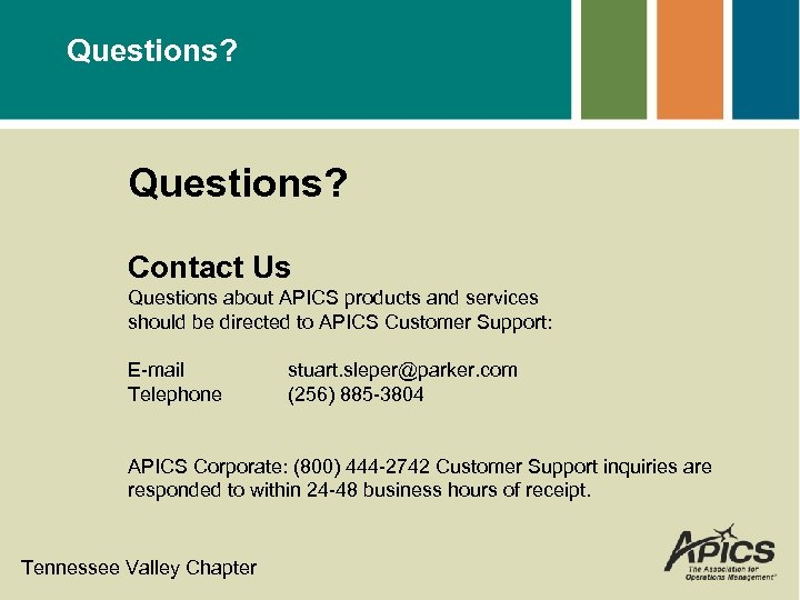 Questions? Contact Us Questions about APICS products and services should be directed to APICS