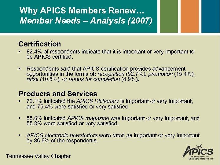 Why APICS Members Renew… Member Needs – Analysis (2007) Certification • 82. 4% of