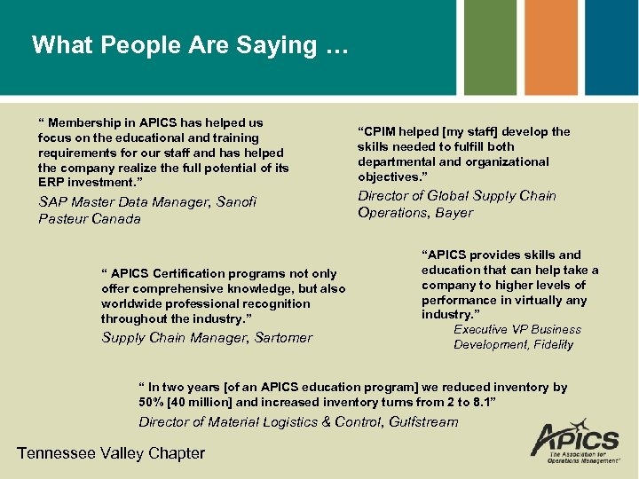 """What People Are Saying … """" Membership in APICS has helped us focus on"""