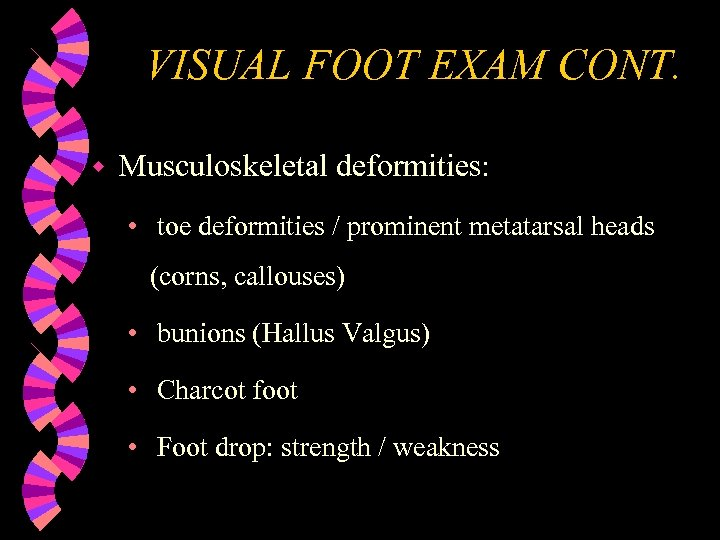 VISUAL FOOT EXAM CONT. w Musculoskeletal deformities: • toe deformities / prominent metatarsal heads