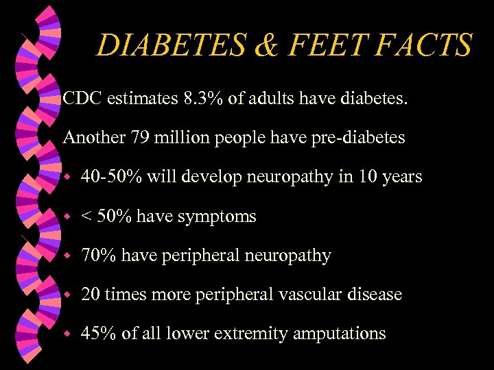 DIABETES & FEET FACTS CDC estimates 8. 3% of adults have diabetes. Another 79
