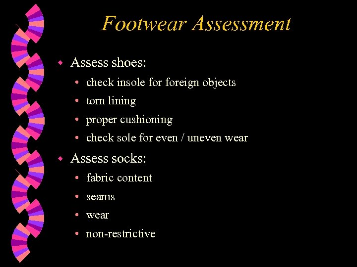 Footwear Assessment w Assess shoes: • check insole foreign objects • torn lining •