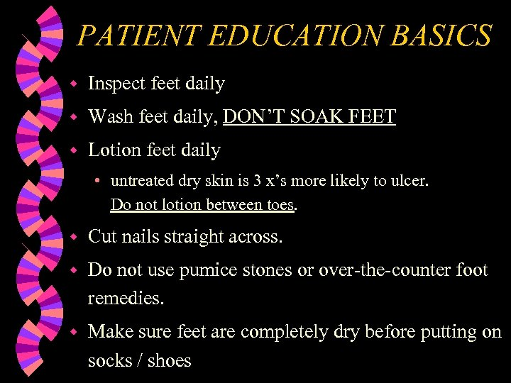 PATIENT EDUCATION BASICS w Inspect feet daily w Wash feet daily, DON'T SOAK FEET