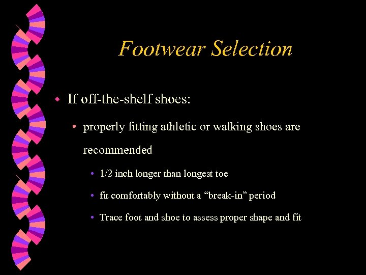 Footwear Selection w If off-the-shelf shoes: • properly fitting athletic or walking shoes are