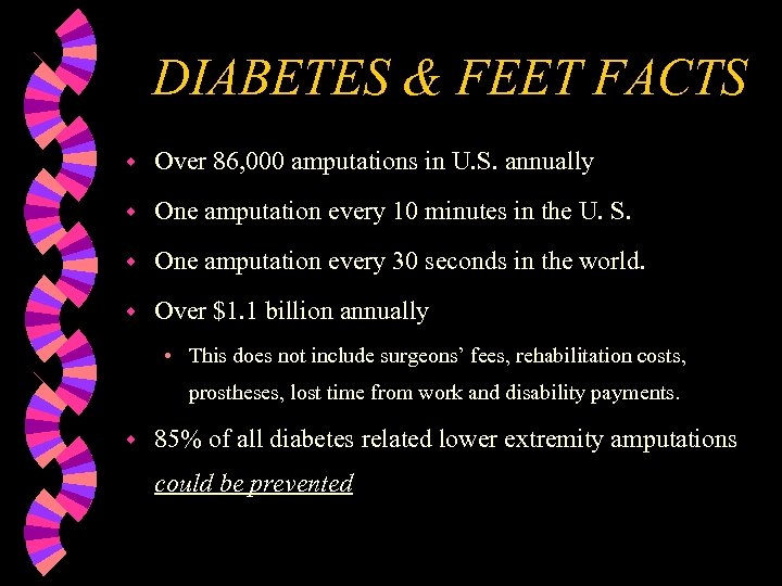 DIABETES & FEET FACTS w Over 86, 000 amputations in U. S. annually w