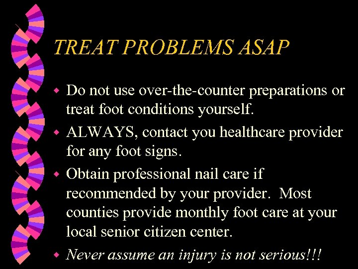 TREAT PROBLEMS ASAP Do not use over-the-counter preparations or treat foot conditions yourself. w