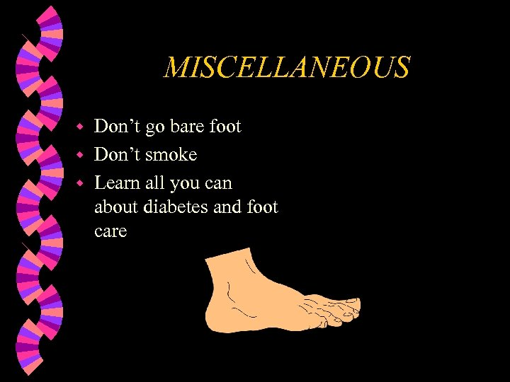 MISCELLANEOUS Don't go bare foot w Don't smoke w Learn all you can about