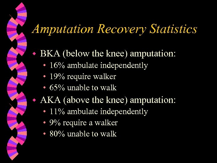 Amputation Recovery Statistics w BKA (below the knee) amputation: • 16% ambulate independently •