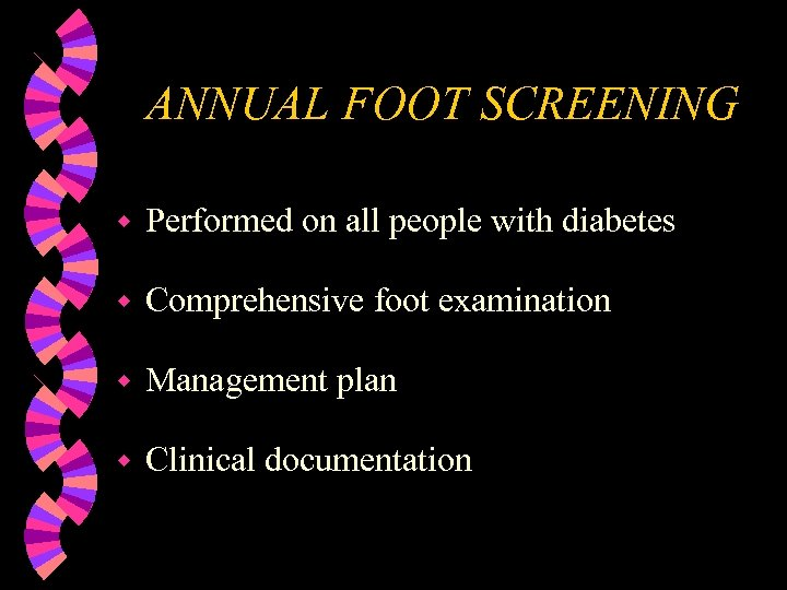 ANNUAL FOOT SCREENING w Performed on all people with diabetes w Comprehensive foot examination