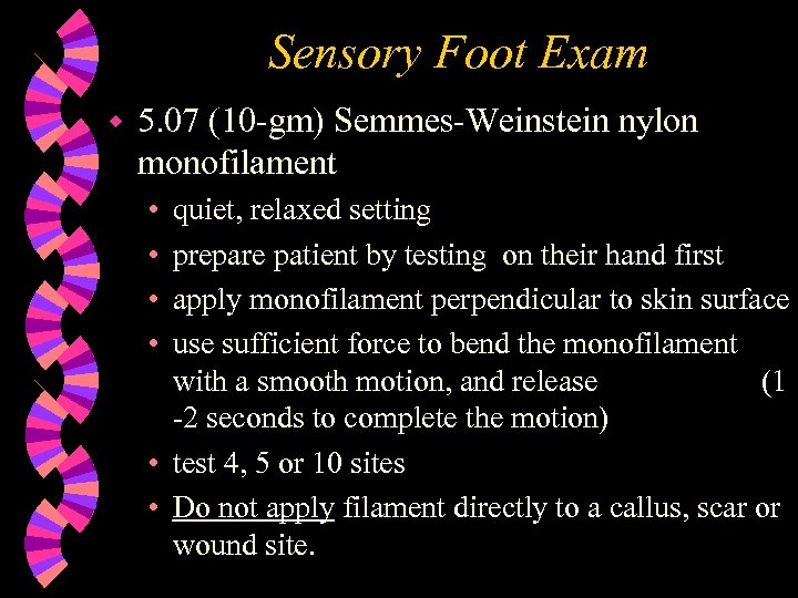 Sensory Foot Exam w 5. 07 (10 -gm) Semmes-Weinstein nylon monofilament • • quiet,