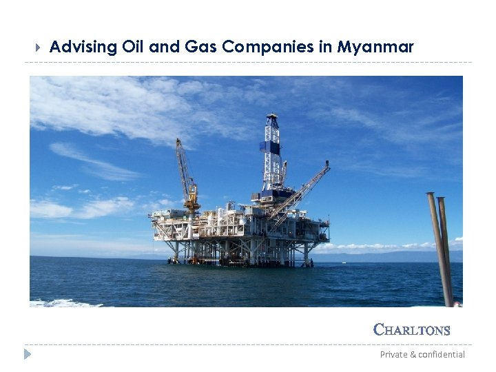 Advising Oil and Gas Companies in Myanmar CHARLTONS Private & confidential