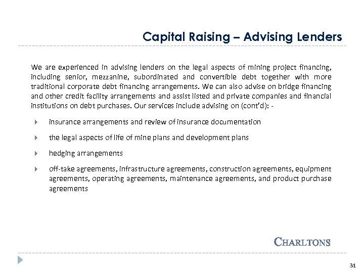Capital Raising – Advising Lenders We are experienced in advising lenders on the legal