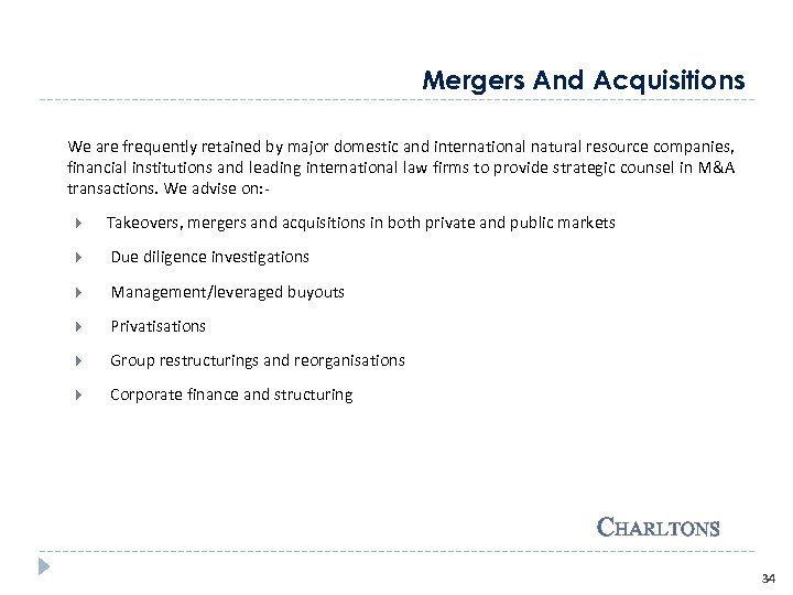 Mergers And Acquisitions We are frequently retained by major domestic and international natural resource