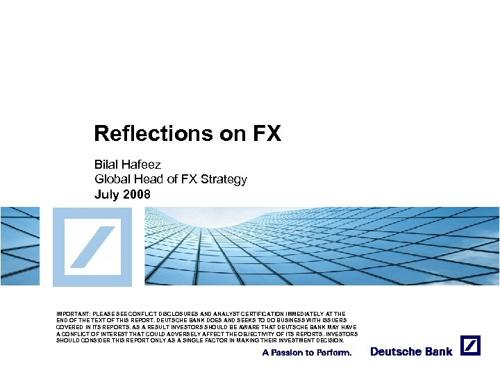 Reflections on FX Bilal Hafeez Global Head of FX Strategy July 2008 IMPORTANT: PLEASE