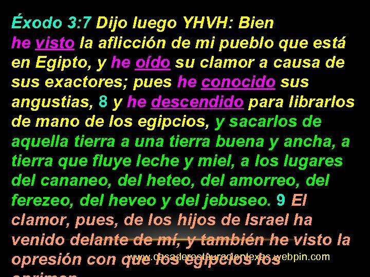 Éxodo 3: 7 Dijo luego YHVH: Bien he visto la aflicción de mi pueblo