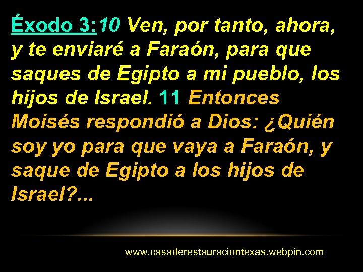 Éxodo 3: 10 Ven, por tanto, ahora, y te enviaré a Faraón, para que