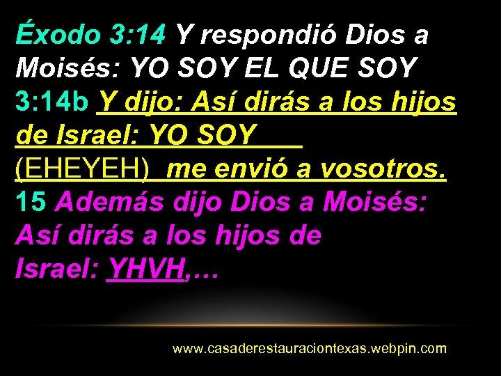 Éxodo 3: 14 Y respondió Dios a Moisés: YO SOY EL QUE SOY 3: