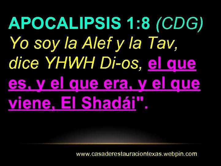 APOCALIPSIS 1: 8 (CDG) Yo soy la Alef y la Tav, dice YHWH Di-os,