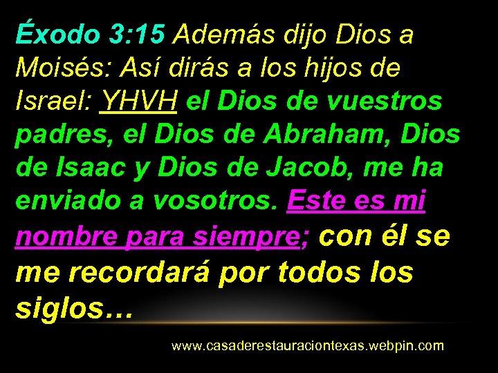 Éxodo 3: 15 Además dijo Dios a Moisés: Así dirás a los hijos de