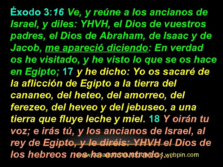 Éxodo 3: 16 Ve, y reúne a los ancianos de Israel, y diles: YHVH,