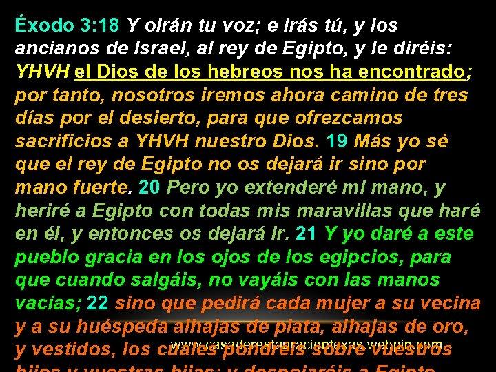 Éxodo 3: 18 Y oirán tu voz; e irás tú, y los ancianos de