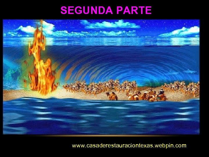 SEGUNDA PARTE www. casaderestauraciontexas. webpin. com