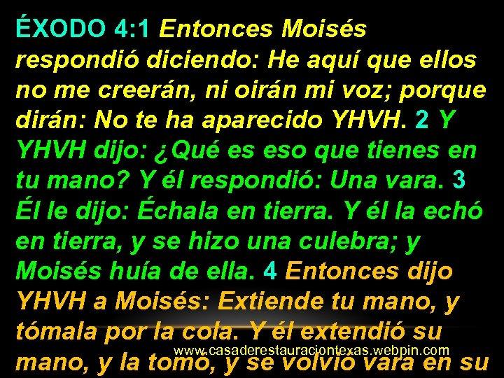 ÉXODO 4: 1 Entonces Moisés respondió diciendo: He aquí que ellos no me creerán,