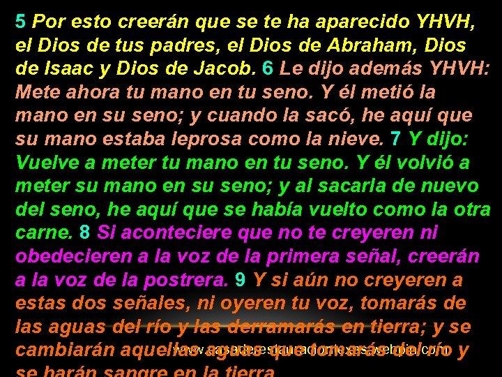 5 Por esto creerán que se te ha aparecido YHVH, el Dios de tus