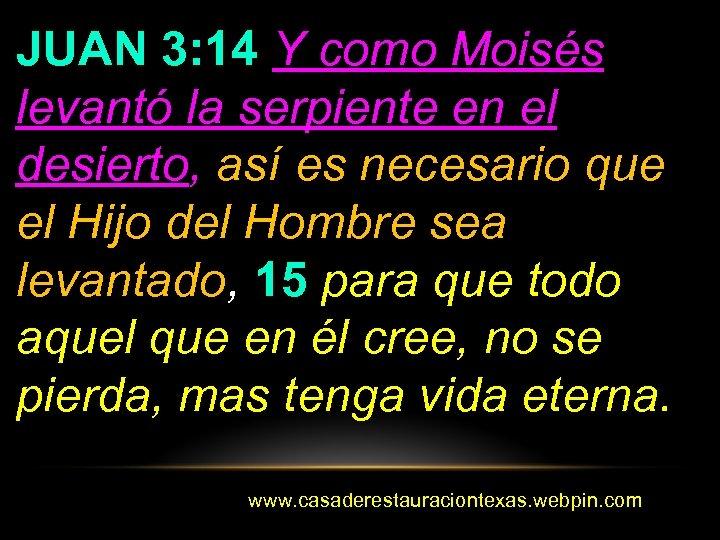 JUAN 3: 14 Y como Moisés levantó la serpiente en el desierto, así es
