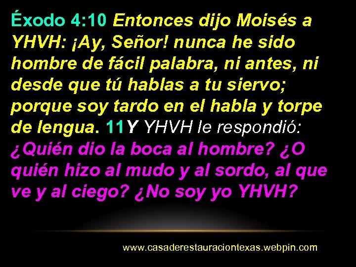Éxodo 4: 10 Entonces dijo Moisés a YHVH: ¡Ay, Señor! nunca he sido hombre