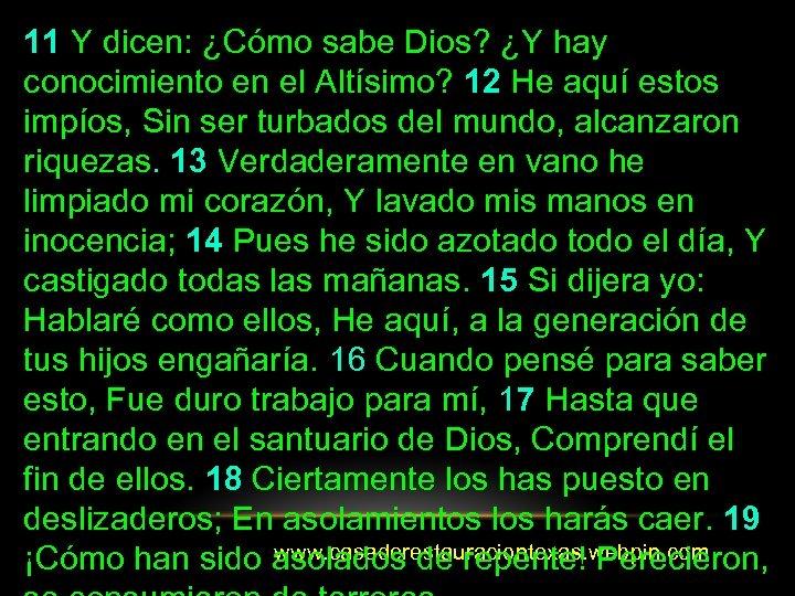 11 Y dicen: ¿Cómo sabe Dios? ¿Y hay conocimiento en el Altísimo? 12 He