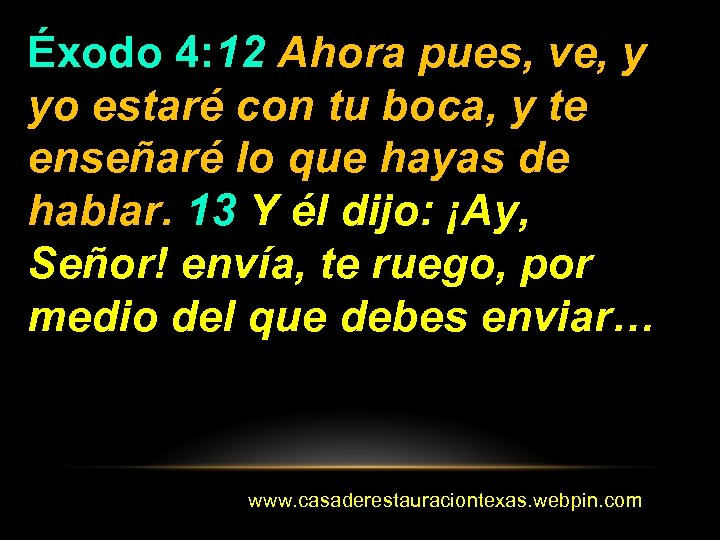Éxodo 4: 12 Ahora pues, ve, y yo estaré con tu boca, y te