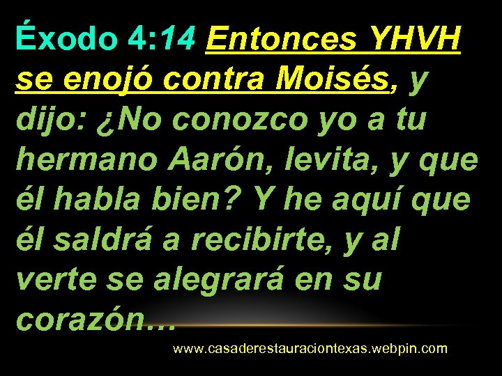Éxodo 4: 14 Entonces YHVH se enojó contra Moisés, y dijo: ¿No conozco yo
