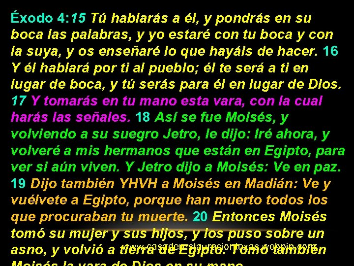 Éxodo 4: 15 Tú hablarás a él, y pondrás en su boca las palabras,